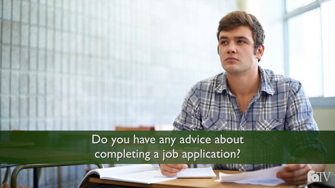 Do you have any advice about completing a job application?