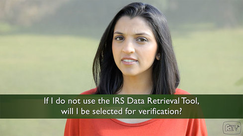 If I do not use the IRS Data Retrieval tool will I be selected for Verification?