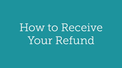 How to Receive Your Refund