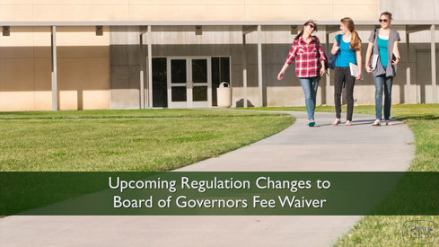 Upcoming Regulation Changes to Board of Governors Fee Waiver