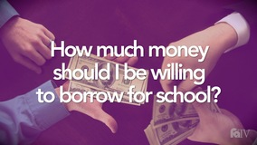 Thumbnail of How much money should I be willing to borrow for school?
