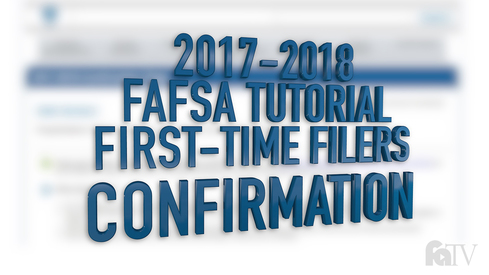 2017-2018 FAFSA Tutorial First-Time Filers - Confirmation