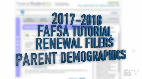2017-2018 FAFSA Tutorial Renewal Filers - Parent Demographics