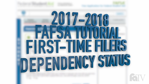 2017-2018 FAFSA Tutorial First-Time Filers - Dependency Status