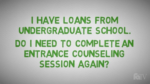 I have loans from undergraduate school.  Do I need to complete an entrance counseling session again?