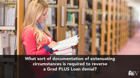 What sort of documentation of extenuating circumstances is required to reverse a Grad PLUS Loan denial?