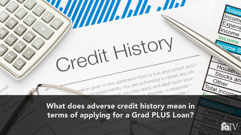 What does adverse credit history mean in terms of applying for a Grad PLUS Loan?