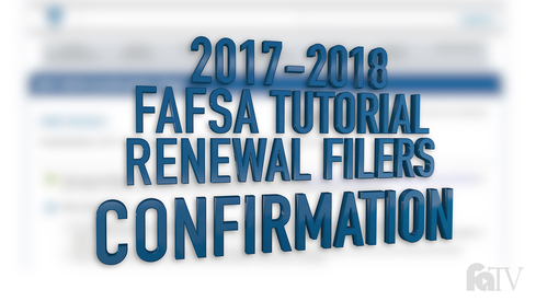 2017-2018 FAFSA Tutorial Renewal Filers - Confirmation