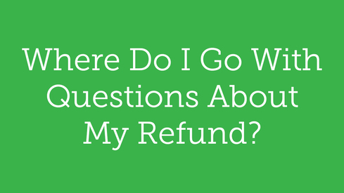Where Do I Go With Questions About My Refund?
