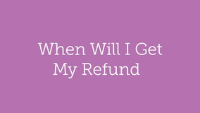 Thumbnail of When Will I Get My Refund?