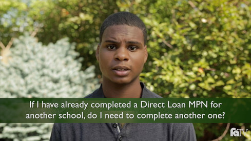 If I have already completed a Direct Loan MPN for another school, do I need to complete another one?