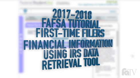 2017-2018 FAFSA Tutorial First-Time Filers - Financial Information - Using the IRS Data Retrieval Tool
