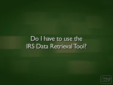 Do I have to use the IRS Data Retrieval Tool?