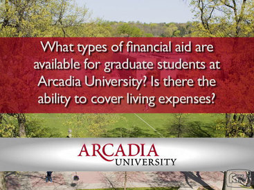 Arcadia: What types of financial aid are available for graduate students at Arcadia University? Is there the ability to cover living expenses?