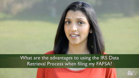 What are the advantages to using the IRS Data Retrieval Process when filing my FAFSA?