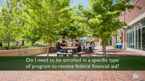 Do I need to be enrolled in a specific type of program to receive federal financial aid?