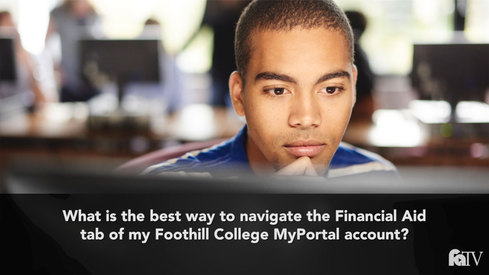 "What is the best way to navigate the ""Financial Aid"" tab of my Foothill College MyPortal account?"
