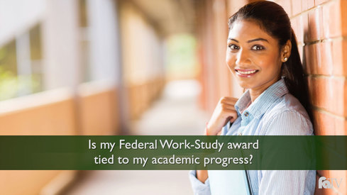 Is my Federal Work-Study award tied to my academic progress?