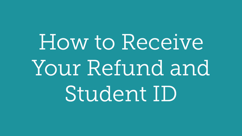 How to Receive Your Refund and Student ID
