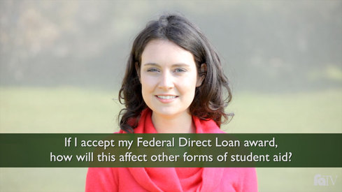 If I accept my Federal Direct Loan award, how will this affect other forms of student aid?