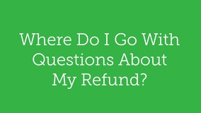 Thumbnail of Where Do I Go With Questions About My Refund?
