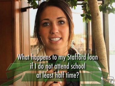 What happens to my Stafford loan if I do not attend school at least half time?