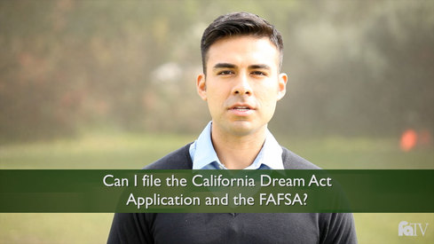 Can I file the California Dream Act Application and the FAFSA?