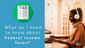 Thumbnail of What do I need to know about Federal Income Taxes?