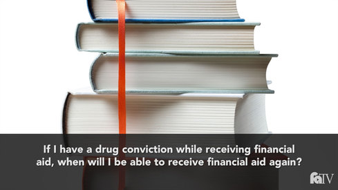 If I have a drug conviction while receiving financial aid, when will I be able to receive financial aid again?