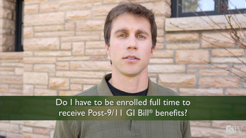 Do I have to be enrolled full-time to receive Post-9/11 GI Bill ® Benefits?