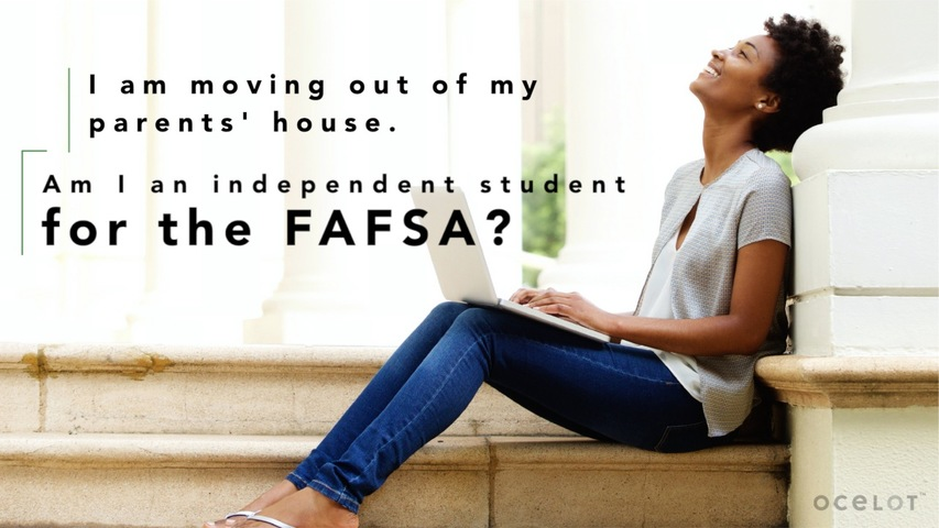 Trending Video I am moving out of my parents' house. Am I an independent student for the FAFSA?
