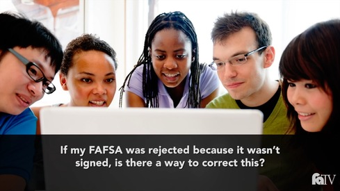 If my FAFSA was rejected because it wasn't signed, is there a way to correct this?