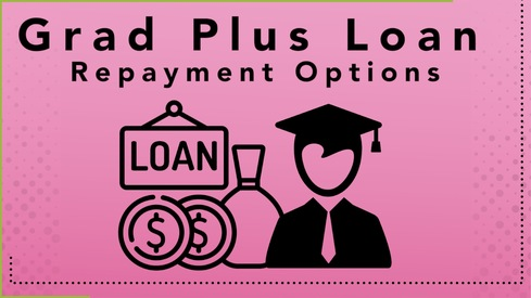Grad PLUS Loan Repayment Options