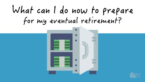 What can I do now to prepare for my eventual retirement?