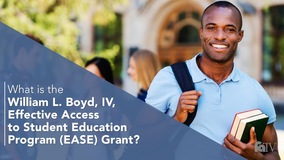 Thumbnail of What is the William L. Boyd, IV, Effective Access to Student Education Program (EASE) Grant?