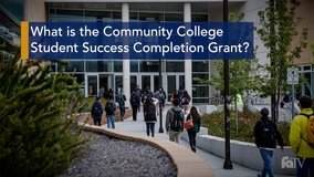 Thumbnail of What is the Community College Student Success Completion Grant?