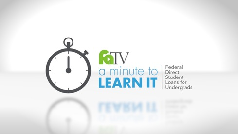 A Minute to Learn It - Federal Direct Student Loans for Undergrads