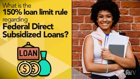 Thumbnail of What is the 150% loan limit rule regarding Federal Direct Subsidized Loans?