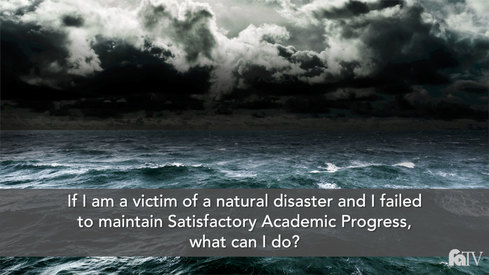 If I am a victim of a natural disaster and I failed to maintain Satisfactory Academic Progress, what can I do?