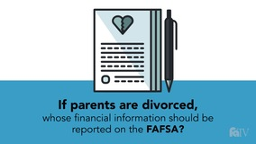 Thumbnail of If parents are divorced, whose financial information should be reported on the FAFSA?