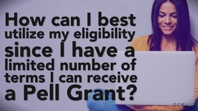 Thumbnail of How can I best utilize my eligibility since I have a limited number of terms I can receive a Pell Grant?