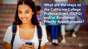 Thumbnail of What are the steps to California College Promise Grant (CCPG) and/or Enrollment Priority Appeal process?