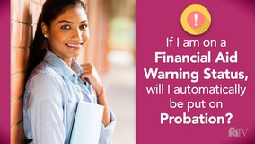 Thumbnail of If I am on a Financial Aid Warning Status, will I automatically be put on Probation?