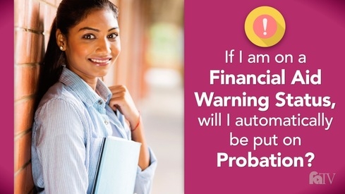 If I am on a Financial Aid Warning Status, will I automatically be put on Probation?