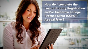 Thumbnail of How do I complete the Loss of Priority Registration and/or California College Promise Grant (CCPG) Appeal form?