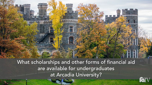 Arcadia: What scholarships and other forms of financial aid are available for undergraduates at Arcadia University?