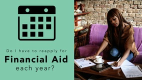 Thumbnail of Do I have to reapply for financial aid each year?