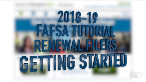 2018-19 FAFSA Tutorial Renewal Filers - Getting Started