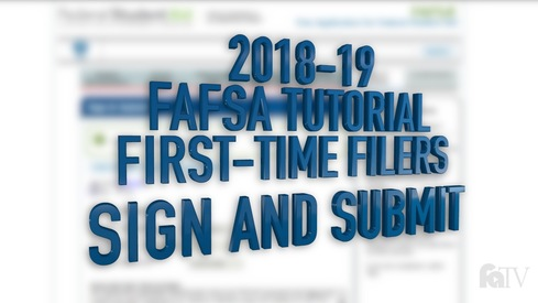 2018-19 FAFSA Tutorial First-Time Filers - Sign and Submit