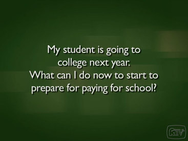 My student is going to college next year, what can I do now to start to prepare for paying for school?